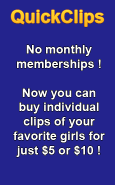 No monthly memberships. Now you can buy individual clips of your favorite girls for just $5 or $10 !